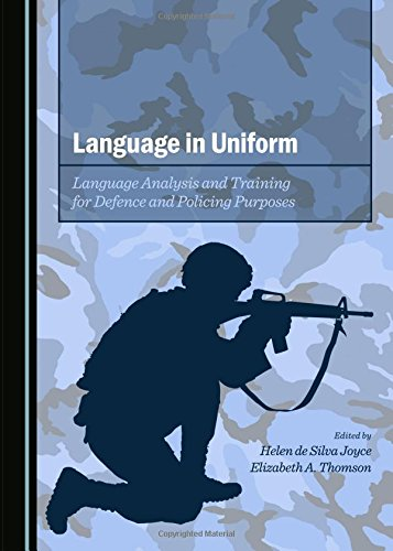 Language in Uniform: Language Analysis and Training for Defence and Policing Purposes: Helen de ...