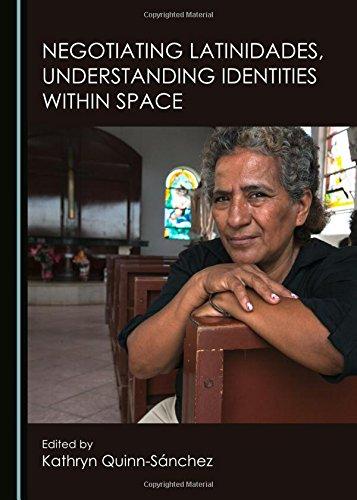 Negotiating Latinidades, Understanding Identities Within Space: Kathryn Quinn-Sanchez