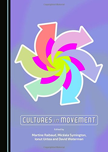 Cultures in Movement: Raibaud, Martine (Editor)/ Symington, Miceala (Editor)/ Untea, Ionut (Editor)...