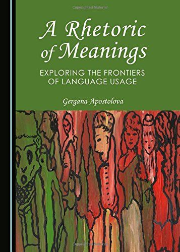 A Rhetoric of Meanings: Exploring the Frontiers of Language Usage: Apostolova, Gergana