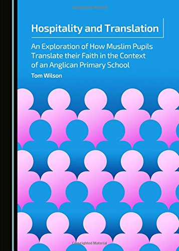 Hospitality and Translation: An Exploration of How Muslim Pupils Translate Their Faith in the ...