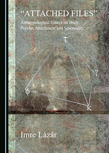 """""""Attached Files"""": Anthropological Essays on Body, Psyche, Attachment and Spirituality: ..."""