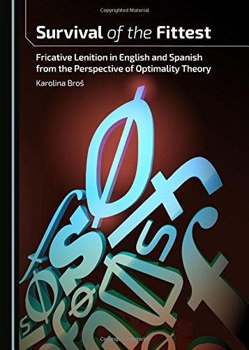 Survival of the Fittest: Fricative Lenition in English and Spanish from the Perspective of ...