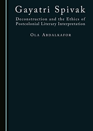 9781443874670: Gayatri Spivak: Deconstruction and the Ethics of Postcolonial Literary Interpretation