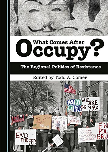 What Comes After Occupy?: The Regional Politics of Resistance: Todd A. Comer