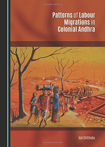 Patterns of Labour Migrations in Colonial Andhra: Kali Chittibabu