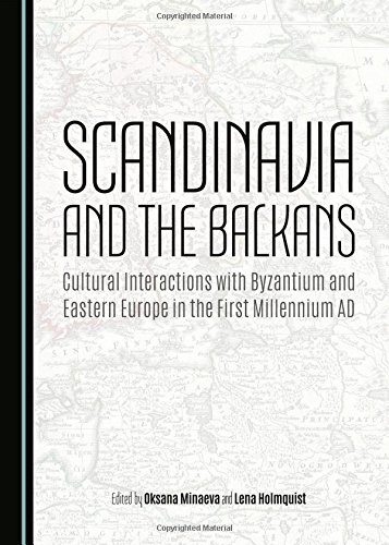 9781443877619: Scandinavia and the Balkans: Cultural Interactions With Byzantium and Eastern Europe in the First Millennium Ad
