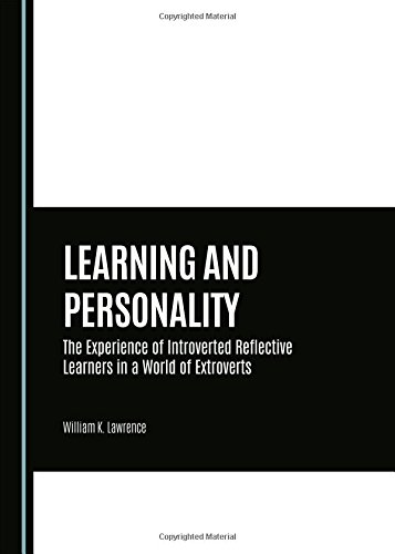 Learning and Personality: The Experience of Introverted Reflective Learners in a World of ...