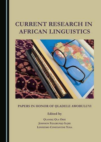 Current Research in African Linguistics: Papers in Honor of Oladele Awobuluyi