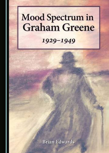 Mood Spectrum in Graham Greene: 1929-1949: Brian Edwards