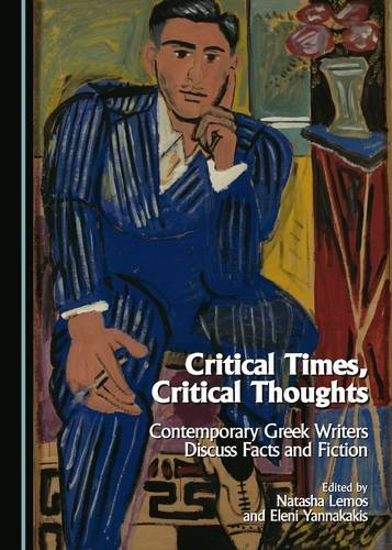 9781443882743: Critical Times, Critical Thoughts: Contemporary Greek Writers Discuss Facts and Fiction
