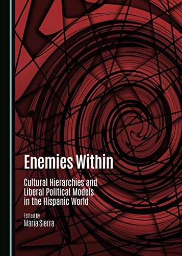 Enemies Within: Cultural Hierarchies and Liberal Political Models in the Hispanic World: Sierra, ...