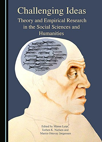 Challenging Ideas: Theory and Empirical Research in the Social Sciences and Humanities