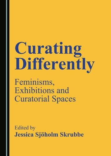 9781443885775: Curating Differently: Feminisms, Exhibitions and Curatorial Spaces