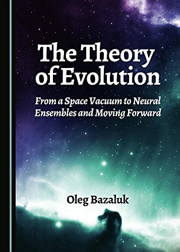 9781443887212: The Theory of Evolution: From a Space Vacuum to Neural Ensembles and Moving Forward