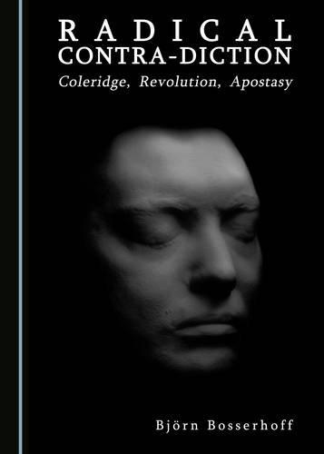 9781443889865: Radical Contra-Diction: Coleridge, Revolution, Apostasy