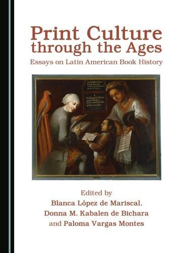 9781443890366: Print Culture Through the Ages: Essays on Latin American Book History