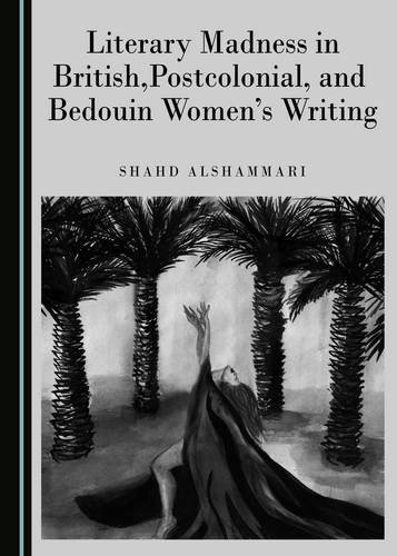 9781443897563: Literary Madness in British, Postcolonial, and Bedouin Women's Writing