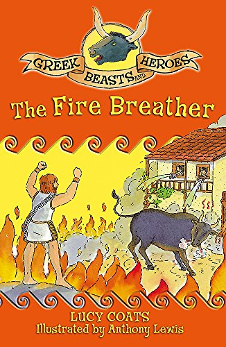 9781444000702: The Fire Breather (Greek Beasts and Heroes)