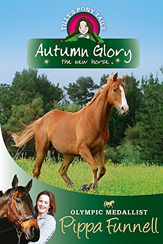 9781444000924: Autumn Glory the New Horse (Tilly's Pony Tails)