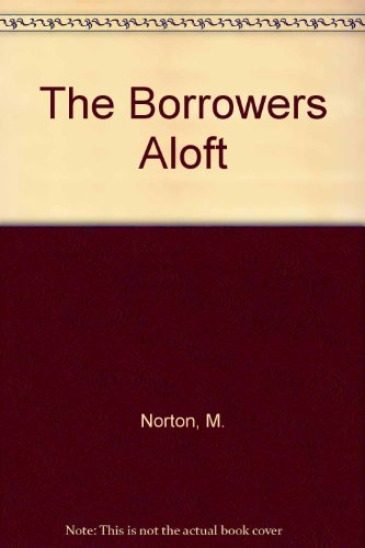 9781444005653: The Borrowers aloft