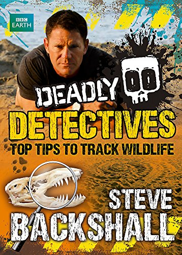 9781444006438: Deadly Detectives: Top Tips to Track Wildlife (Steve Backshall's Deadly series)
