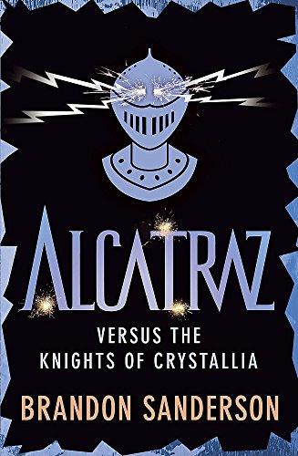 Alcatraz Versus the Knights of Crystallia: Sanderson, Brandon