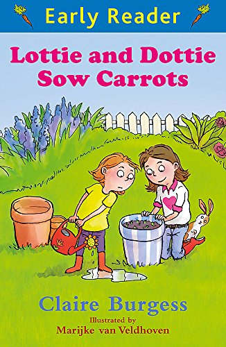 Lottie and Dottie Sow Carrots (Early Reader): Burgess, Claire