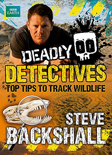 9781444011357: Deadly Detectives (Steve Backshall's Deadly)