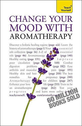 Change Your Mood with Aromatherapy Teach Yourself: Denise Whichello Brown