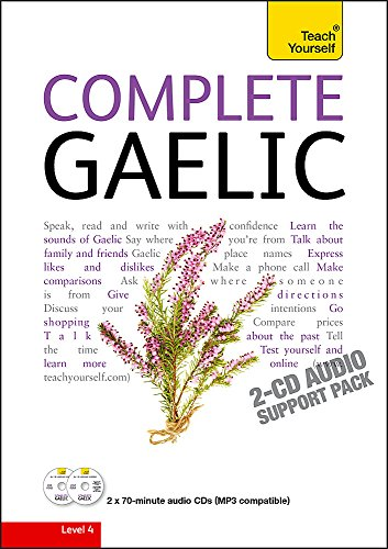 Complete Gaelic Beginner to Intermediate Book and Audio Course: Learn to read, write, speak and ...