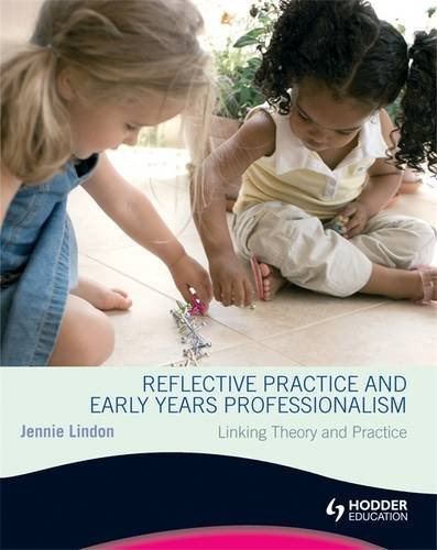 Reflective Practice and Early Years Professionalism Linking: Lindon, Jennie