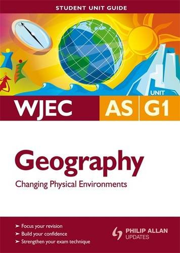 Changing Physical Environments: WJEC AS Geography Unit G1