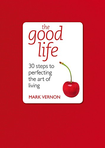 9781444112184: The Good Life: 30 Steps to Perfecting the Art of Living (Teach Yourself)