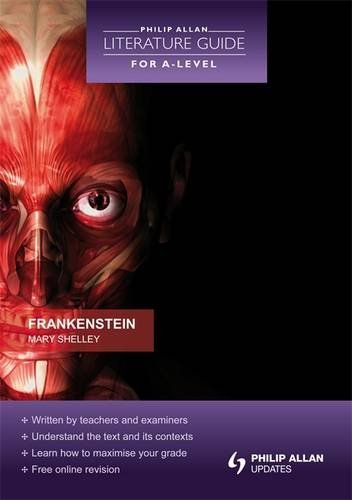 Frankenstein (Philip Allan Literature Guide for a-Level): Mary Wollstonecraft Shelley;