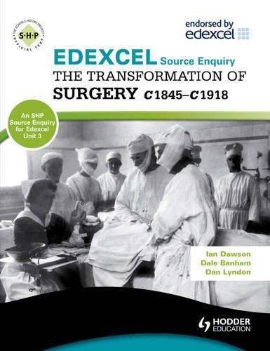 9781444117356: Edexcel the Transformation of Surgery c1845-c1918 (a Unit 3 Source Enquiry): Unit 3