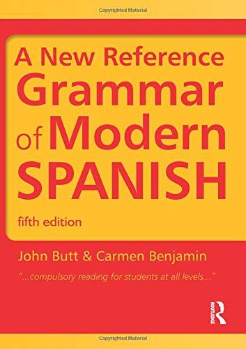 A New Reference Grammar of Modern Spanish: Benjamin, Carmen; Butt,