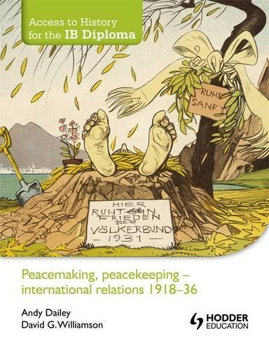 Peacemaking, Peacekeeping: International Relations 1918-36 (Access to: Dailey, Andy; Williamson,