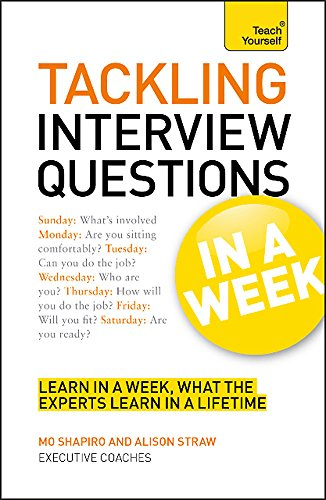 Teach Yourself Tackling Interview Questions in a Week: Shapiro, Mo; Straw, Alison