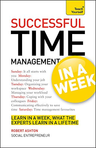 9781444159493: Time Management In A Week: How To Manage Your Time In Seven Simple Steps (Teach Yourself in a Week)