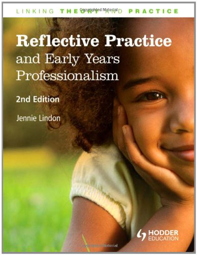 Reflective Practice and Early Years Professionalism: Linking: Lindon, Jennie