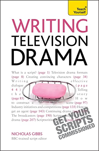 Writing Television Drama: Get Your Scripts Commissioned