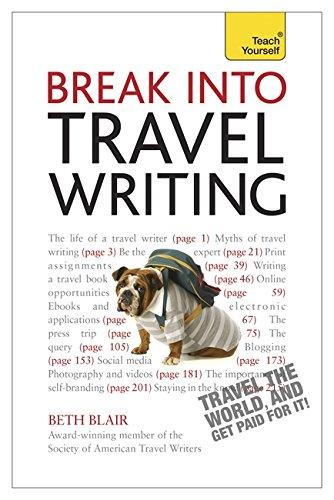Break Into Travel Writing: A Teach Yourself Creative Writing Guide: Blair, Beth