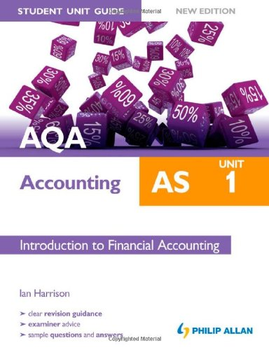 AQA AS Accounting Student Unit Guide: Unit 1 Introduction to Financial Accounting: Unit 1 (1444172212) by Ian Harrison