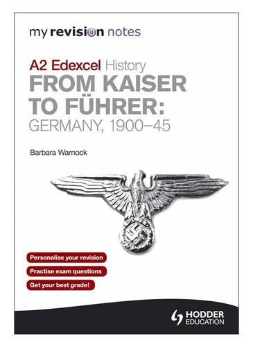 9781444177671: My Revision Notes Edexcel A2 History: From Kaiser to Führer: Germany 1900-45 (MRN)