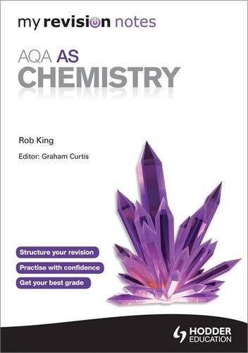 My Revision Notes: AQA AS Chemistry (MRN): King, Rob