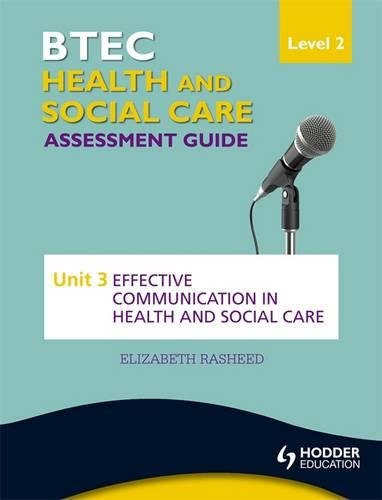 9781444189711: BTEC First Health and Social Care Level 2 Assessment Guide: Unit 3 Effective Communication in Health and Social Care (Btec Health/Social Care Lvl 2)