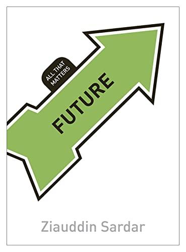Future: All That Matters (Paperback): Ziauddin Sardar