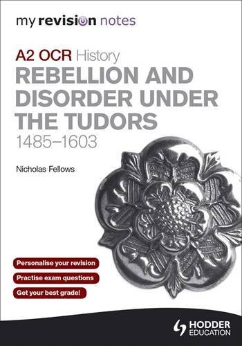 9781444199673: My Revision Notes OCR A2 History: Rebellion and Disorder Under the Tudors 1485-1603
