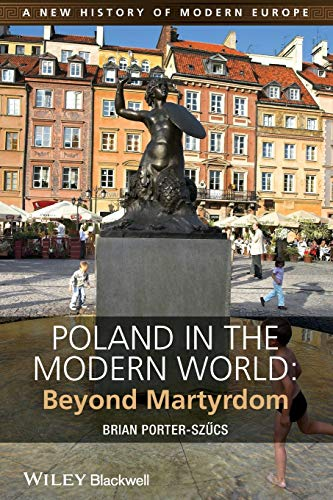 9781444332193: Poland in the Modern World: Beyond Martyrdom (A New History of Modern Europe (NWME))